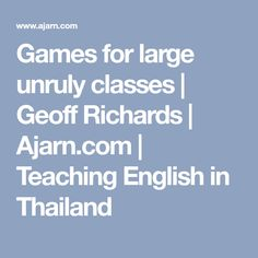 Games for large unruly classes | Geoff Richards | Ajarn.com | Teaching English in Thailand