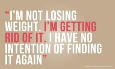 17 Days to Thin: Morning Inspiration: I'm not losing weight. I'm getting rid of it.