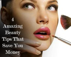 4 Amazing Beauty Tips that Will Save You Money