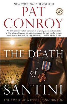 The Death of Santini: The Story of a Father and His Son - Pat Conroy | Union Ave Books - Knoxville TN
