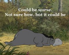Eeyore is a character in the Winnie-the-Pooh books by A. He is generally characterized as a pessimistic, gloomy, depressed, old grey stuffed donkey who is a friend of the title character, Winnie-the-Pooh. Eeyore Quotes, Winnie The Pooh Quotes, Winnie The Pooh Friends, Pooh Winnie, Cute Quotes, Funny Quotes, Short Quotes, Movie Quotes, Funny Memes