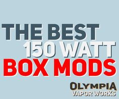 Lets take a look at some of the best 150Watt Box Mods in 2015 So Far