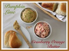 Pumpkin Lime or Cranberry Orange Butter THESE ARE VERY EASY TO MAKE AND VERY TASTY...ENJOY