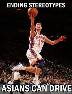"""Jeremy Lin took the sports world by surprise when he proved how good he was at basketball. This meme makes humor of the stereotype that """"Asians can't drive"""" by attributing it to his success as a basketball player and as an Asian in the sports world."""