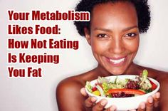 Your Metabolism Likes Food: How Not Eating Is Keeping You Fat. How many calories should you eat to lose weight.