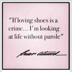 If loving shoes is a crime... I'm looking at life without parole. #shoeaholic
