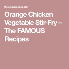 Orange Chicken Vegetable Stir-Fry – The FAMOUS Recipes