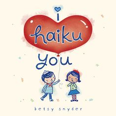 Who do you haiku? I HAIKU YOU by Betsy Snyder is the perfect book to introduce kids to poetry.
