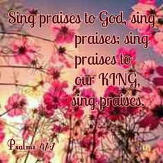 Psalms 47:6  Sing praises.