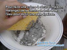 Pour faire une crème à récurer maison utilisez de la cendre et de l'eu pour obtenir une pâte épaisse et frottez