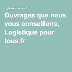 Ouvrages que nous vous conseillons, Logistique pour tous.fr