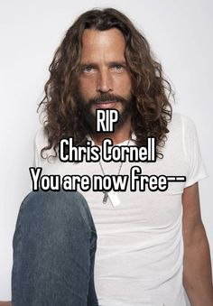 RIP Chris Cornell You are now free--