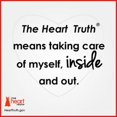 The Heart Truth® means taking care of myself, inside and out.