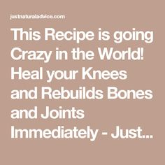 This Recipe is going Crazy in the World! Heal your Knees and Rebuilds Bones and Joints Immediately - Just Natural Advice