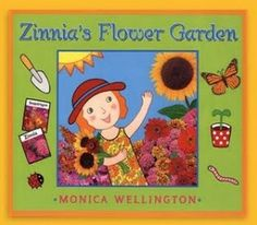Zinnia's Flower Garden by Monica Wellington is really useful not just about teaching about flowers and gardens, but also about patience and the annual cycle of a garden. Zinnia plants and waits, waters, enjoys her flowers, then they die, she collects the seeds and plans her garden for next year.