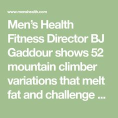 Men's Health Fitness Director BJ Gaddour shows 52 mountain climber variations that melt fat and challenge your core. See them all here.