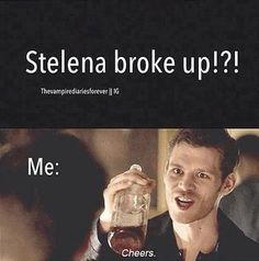 stelena broke up???!!! Good. :)