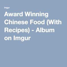 Award Winning Chinese Food (With Recipes) - Album on Imgur