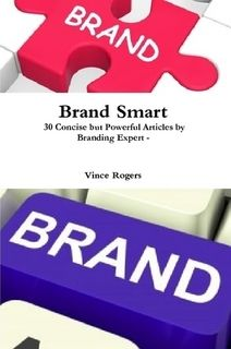 """""""Brand Smart"""" Print Edition http://www.lulu.com/shop/vince-rogers/brand-smart/paperback/product-21391900.html Brand Smart: 30 Concise but Powerful Articles by Branding Expert - Vince Rogers"""