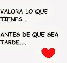 Valora lo que tienes... Antes de que sea tarde. #amor #frases