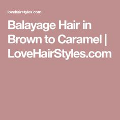 Balayage Hair in Brown to Caramel | LoveHairStyles.com