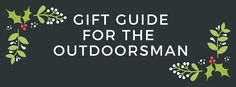Gift Guide For the Outdoorsman or outdoorswoman in your life! Run and Live Happy