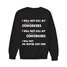 I Will Not Ok Maybe Just One Funny Shirts Funny T Shirts For Woman and Men - belinda Sarcastic Shirts, Funny Shirt Sayings, Shirts With Sayings, Funny Sweaters, Funny Sweatshirts, Funny Outfits, Cool Outfits, Funny Clothes, Funny Shirts