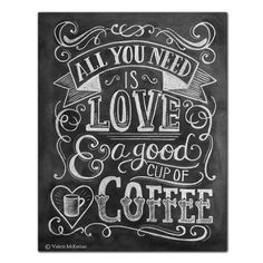 """""""All you need is love and a good cup of coffee"""" - perfect for a kitchen or coffee shop"""