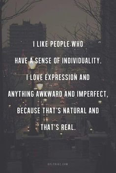 Nothing better than awkwardness and imperfections.