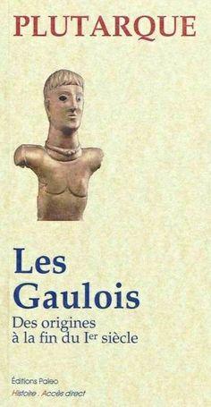Les gaulois Plutarque ISBN :978-2-84909-593-5 Éditeur : PALEO (2011) Celtic Culture, Celtic Circle, Julius Caesar, Biography, Rennes, Death, Livres