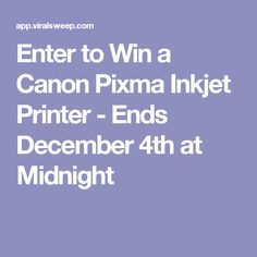 Enter to Win a Canon Pixma Inkjet Printer - Ends December 4th at Midnight