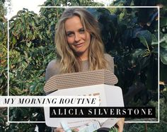Alicia Silverstone can't start her morning without miso soup and vegan mascara