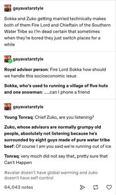 "gayavatarstyle: ""gayavatarstyle: ""Sokka and Zuko getting married technically makes both of them Fire Lord and Chieftain of the Southern Water Tribe so I'm dead certain that sometimes when they're. Avatar Airbender, Avatar The Last Airbender Funny, The Last Avatar, Avatar Funny, Avatar Aang, Water Tribe, Atla Memes, Avatar Series, Team Avatar"