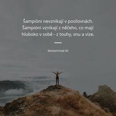 Šampióni nevznikají v posilovnách. Šampióni vznikají z něčeho, co mají hluboko v sobě - z touhy, snu a vize. - Muhammad Ali #sny