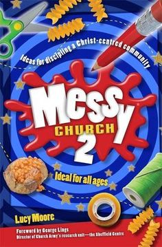 messy church 2 another messy outing from lucy moore this book follows on from