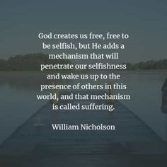 70 Suffering quotes about life that will inspire you. Here are the best suffering quotes and sayings that you can read to learn more from th. Suffering Quotes, William Nicholson, Michel De Montaigne, Dietrich Bonhoeffer, Hermann Hesse, Marcel Proust, Joyce Meyer, Hans Christian, Paulo Coelho