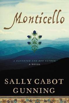 Monticello : A Daughter and Her Father; A Novel by Sally Cabot Gunning…