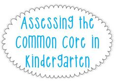 Assessing the Common Core in K: Made Easy! {FREEBIE INCLUDED}