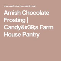 Amish Chocolate Frosting   Candy's Farm House Pantry