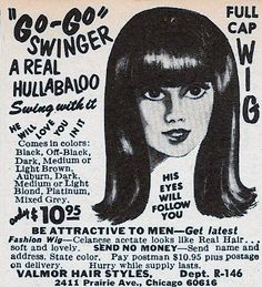 "Go-Go Wig ad (1968). Who could resist selling points such as ""He will love you in it"" and ""Be attractive to men!"""