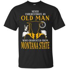 Never Underestimate Old Woman Graduated From Montana State Montana State University Shirts Hoodies Sweatshirts