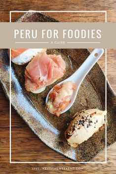 Peru For Foodies via Live Like it's the Weekend: A Guide to what to eat and drink -- and where to do it.