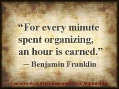 "Organizing Quotes - ""For every minute...""  tips, strategies, suggestions and stories can be found on our website: http://LessonsFromOrganizing.com . Also daily information can be found by LIKING us on Facebook at: http://Facebook.com/LessonsFromOrganizing, and join us on Twitter @lforganizing"