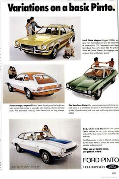 Ford Pinto  ~my first car...looked good but the previous owner just about ruined the engine. It was the white with orange trim/top. It wouldnt go anywhere if more than 2 people tried to ride in it!
