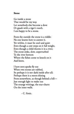 Charles --- Inside a rock Poem Quotes, Words Quotes, Sayings, Pretty Words, Beautiful Words, Charles Simic, Literary Travel, Kind Reminder, Short Poems