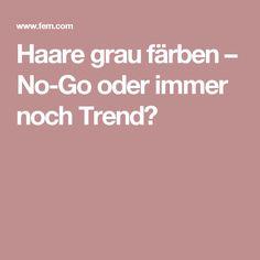 Haare grau färben – No-Go oder immer noch Trend?