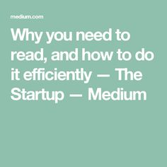 Why you need to read, and how to do it efficiently — The Startup — Medium