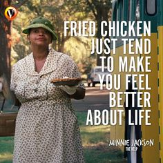 """Minny Jackson (Octavia Spencer) in The Help: """"Fried chicken just tend to make you feel better about life."""" #quote #moviequote"""