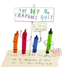 The Day the Crayons Quit by Drew Daywalt, illustrated by Oliver Jeffers.
