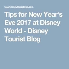 Tips for New Year's Eve 2017 at Disney World - Disney Tourist Blog